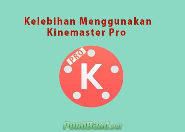 Kelebihaan Kinemaster Pro Apk