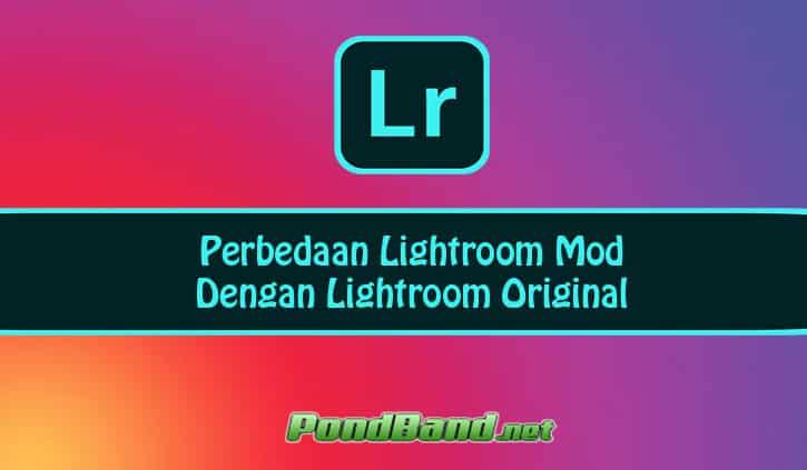 Perbedaan Lightroom Mod Dengan Lightroom Original