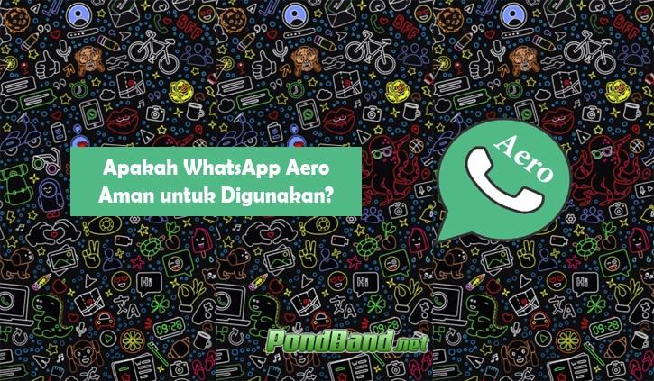 Apakah WhatsApp Aero Aman untuk Digunakan