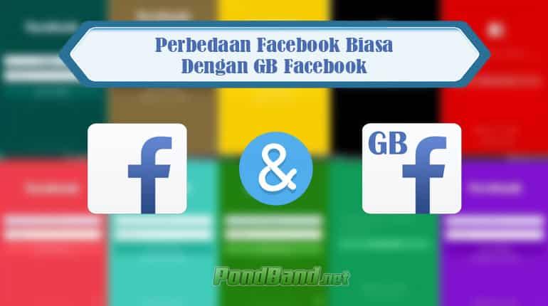 Perbedaan Facebook Biasa Dengan GB Facebook