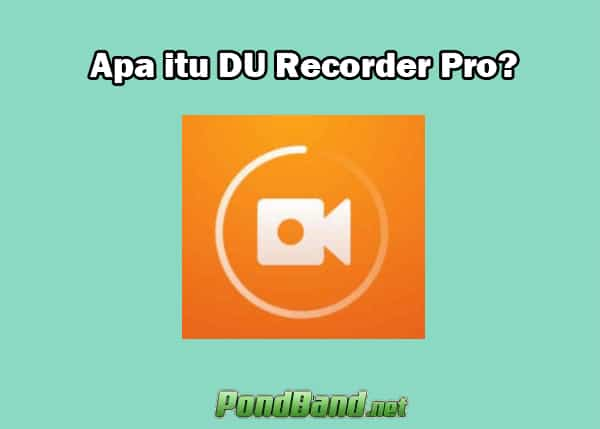 Apa itu DU Recorder Pro