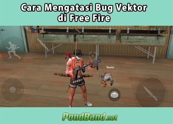 Cara Mengatasi Bug Vektor di Free Fire