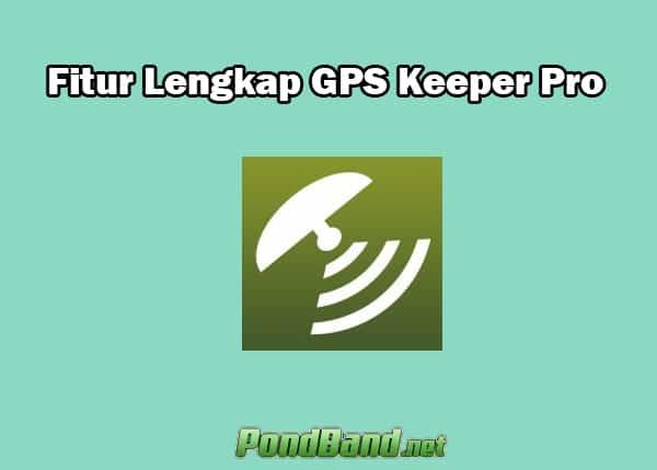 Fitur Lengakap GPS Keeper Pro