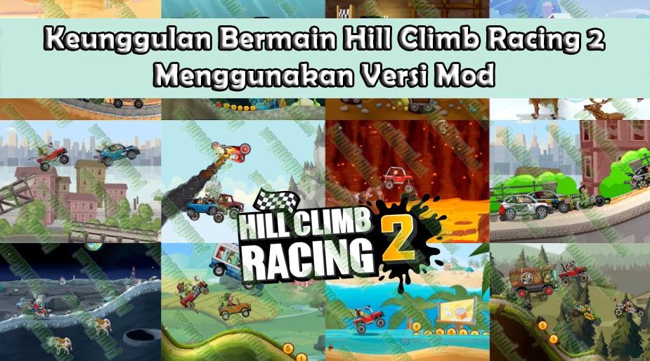 Keunggulan Bermain Hill Climb Racing 2 Menggunakan Versi Mod